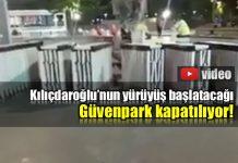 Kılıçdaroğlu'nun yürüyüş başlatacağı Güvenpark kapatılıyor!