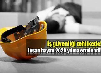 İş sağlığı ve güvenliği 2020 yılına ertelendi!