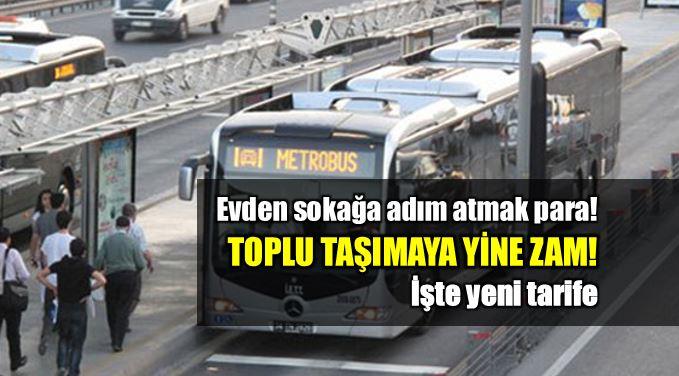 İstanbul toplu taşıma ücretleri zam yeni tarife