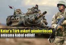 Katar'a Türk askeri gönderilecek, anlaşma kabul edildi!