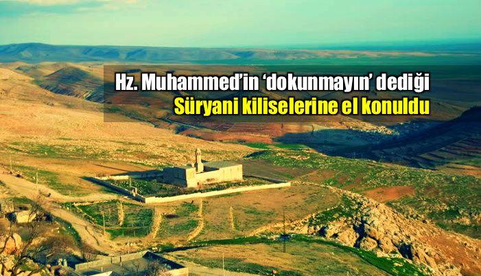 Hz. Muhammed dokunmayın dediği Süryani arazilerine el konuldu