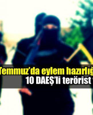 15 Temmuz'da eyleme hazırlanan 10 DAEŞ'li yakalandı