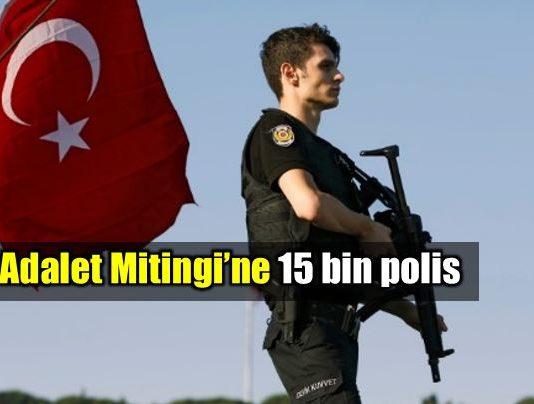 Adalet Mitingi için 15 bin polis görev başında