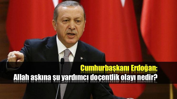 Cumhurbaşkanı Erdoğan: Yardımcı doçentlik nedir Allah aşkına?