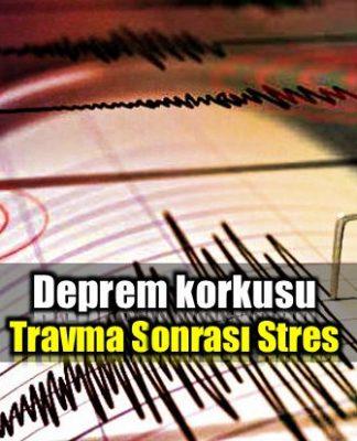 Deprem korkusu travma sonrası stres bozukluğuna yol açıyor!