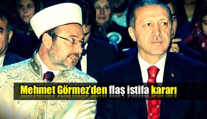 Diyanet İşleri Başkanı Mehmet Görmez görevi bırakıyor istifa erdoğan