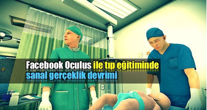 Facebook Oculus: Tıp eğitiminde sanal gerçeklik (VR) devrimi