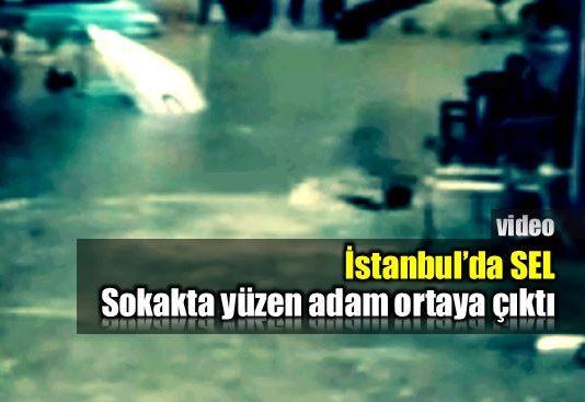 İstanbul'da sel: Sokakta yüzen adam ortaya çıktı