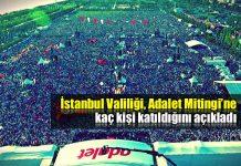 İstanbul Valiliği Adalet Mitingi'ne kaç kişinin katıldığını açıkladı