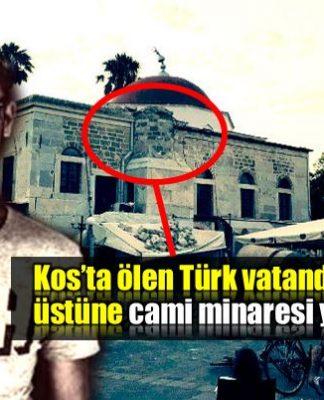 Kos deprem ölen Türk vatandaşı cami minaresinin altında kaldı