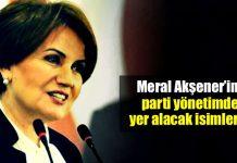 Meral Akşener yeni parti yönetimi yer alacak isimler