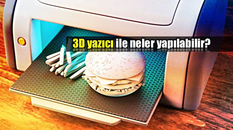 3D yazıcı nedir? 3 boyutlu yazıcılar ile neler yapılabilir?
