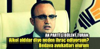 AK Parti Bülent Turan chp Alkol aldılar diye neden ihraç ediyorsun