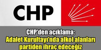 CHP'den açıklama: Adalet Kurultayı'nda alkol alanları partiden ihraç edeceğiz
