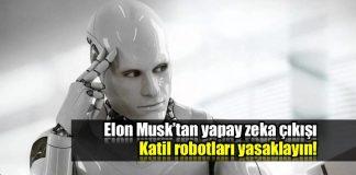 Elon Musk yapay zeka çıkışı Katil robotları yasaklayın!