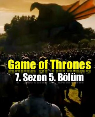 Game of Thrones 7. sezon 5. bölüm
