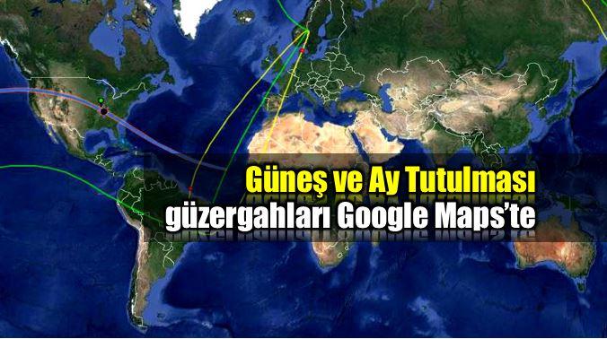 Google Maps'te Güneş ve Ay tutulması güzergahları