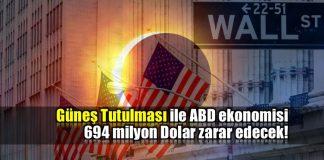 Güneş tutulması ile ABD ekonomisi 694 milyon dolar zarar edecek!
