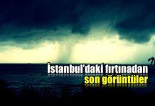 İstanbul fırtınadan son görüntüler