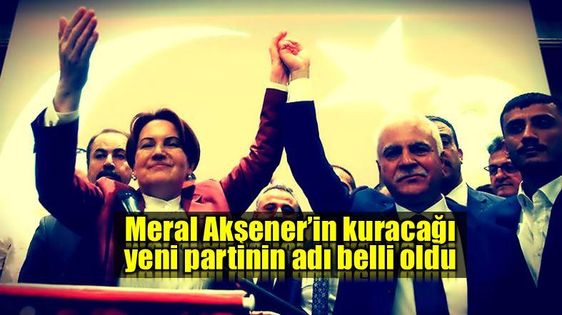 Meral Akşener kuracağı partinin adı merkez demokrat parti koray aydın