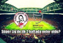 Spor Toto Süper Lig ilk 2 haftası nasıl geçti?