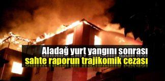 Aladağ yurt yangını sonrası sahte raporun trajikomik cezası