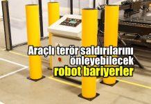 Araçlı terör saldırılarını önleyebilecek robot bariyerler