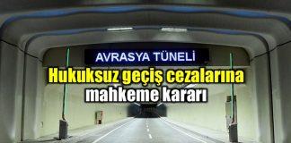 Avrasya Tüneli köprü geçiş ihlali cezası için mahkeme kararı