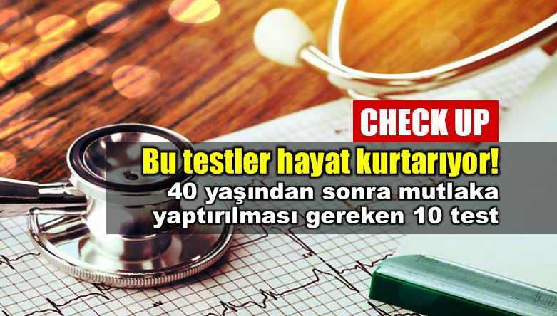 Check up: 40 yaşından sonra yapılması gereken testler