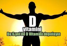 D vitamini eksikliği nedir? D vitamini depolamanın 6 yolu