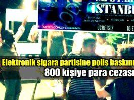 Elektronik sigara partisini polis bastı: 800 kişiye para cezası
