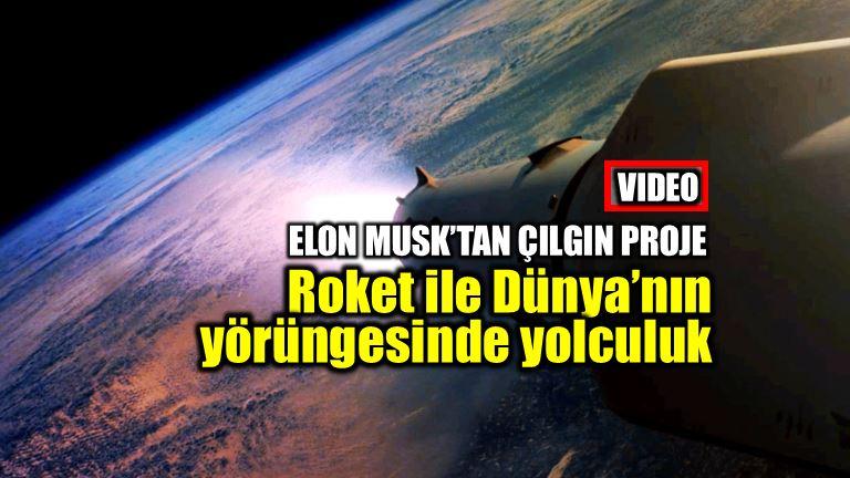 Elon Musk çılgın proje Roket ile yörüngede yolculuk
