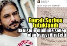 emrah serbes tutuklandı dava trafik kazası