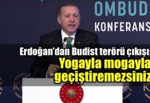 Erdoğan'dan Budist terörü çıkışı: Yogayla mogayla geçiştiremezsiniz