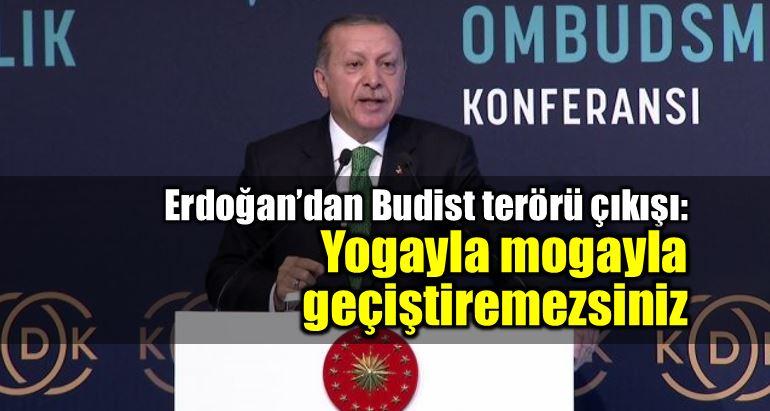cumhurbaşkanı Erdoğan Budist terörü çıkışı: Yogayla mogayla geçiştiremezsiniz