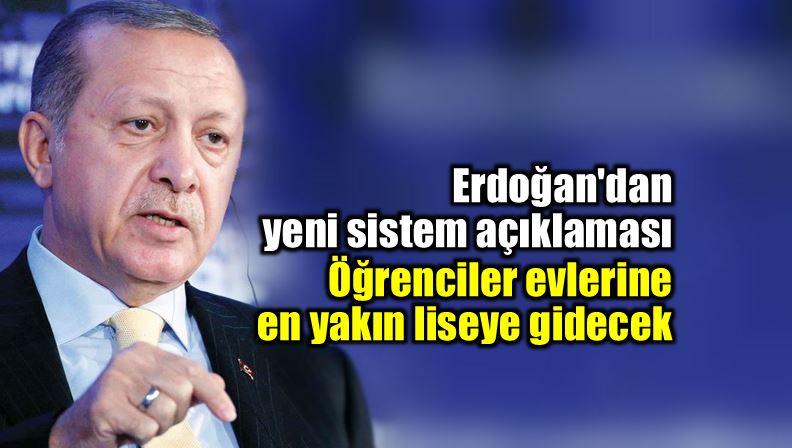 erdoğan Liseye girişte yeni sistem: Öğrenciler evlerine en yakın liseye gidecek