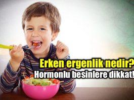 Erken ergenlik nedir? Hormonlu yiyeceklere dikkat!