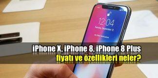iPhone X, iPhone 8 ve iPhone 8 Plus'ın fiyatı ve özellikleri neler