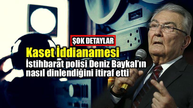 Kaset iddianamesi: Deniz Baykal telefonları dinlenmiş