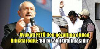 Kılıçdaroğlu'ndan avukatı Celal Çelik'in gözaltına alınmasıyla ilgili açıklama