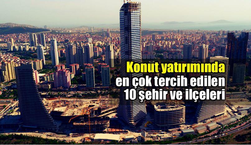 Konut yatırımı için Türkiye öne çıkan ilk 10 şehir
