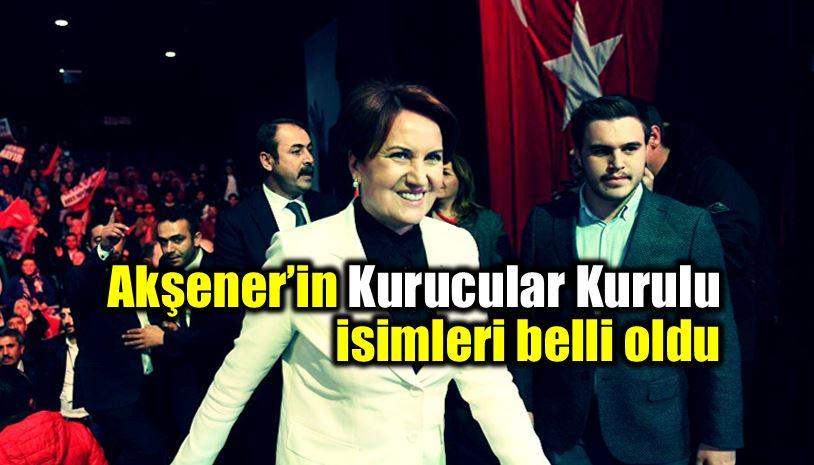 Meral Akşener kurucular kurulu isimleri belli oldu