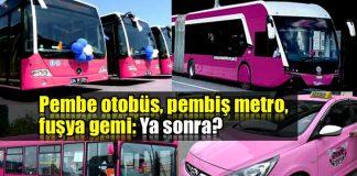 Pembe otobüs, pembiş metro, fuşya gemi: Ya sonra?