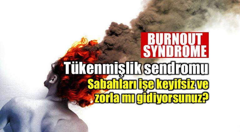 Tükenmişlik sendromu nedir? burnout syndrome Yenmek için 8 adım