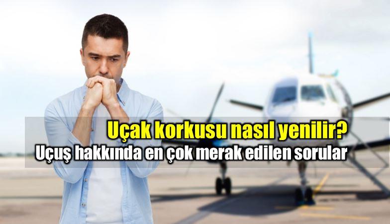 Uçak korkusu nasıl yenilir? Uçuş hakkında en çok merak edilen sorular