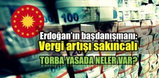 cumhurbaşkanı Erdoğan Başdanışmanı cemil ertem Vergi artışı gereksiz ve sakıncalı torba yasa