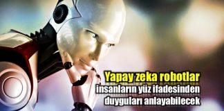 Yapay zeka robotlar insan psikolojisini analiz ederek yüz ifadesindeki duyguları anlayabilecek