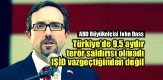 ABD Büyükelçisi John Bass vize krizi IŞİD DEAŞ terör