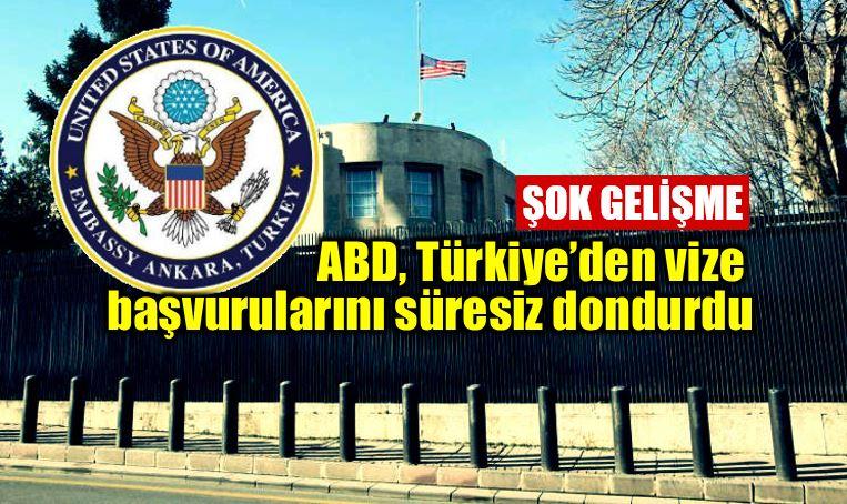 ABD Türkiye vize başvurularını süresiz askıya aldı