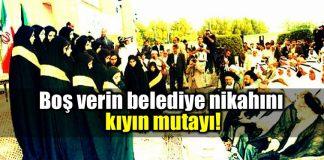 Boş verin belediye nikahını kıyın mutayı!